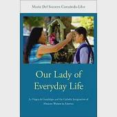 Our Lady of Everyday Life: La Virgen De Guadalupe and the Catholic Imagination of Mexican Women in America