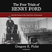 The Four Trials of Henry Ford Lib/E: And His Pursuit of the Dark Fruit of Narcissism
