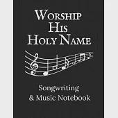 Worship His Holy Name: Songwriting & Music Notebook Black and White Theme