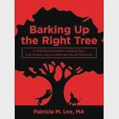 Barking Up the Right Tree: A Time-saving Guide for Landing Your First or Next Job As a Veterinary Nurse/Technician