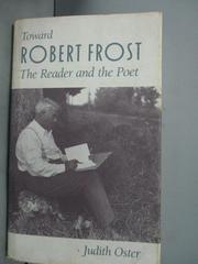 【書寶二手書T1/傳記_YJE】Toward Robert Frost : the reader and the poet_Judith Oster
