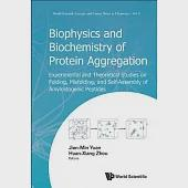 Biophysics and Biochemistry of Protein Aggregation: Experimental and Theoretical Studies on Folding, Misfolding, and Self-Assemb