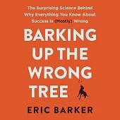 Barking Up the Wrong Tree: The Surprising Science Behind Why Everything You Know About Success Is (Mostly) Wrong; Library Editio
