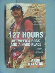 【書寶二手書T1/原文小說_GEE】127 Hours: Between a Rock and a Hard Place_Ralston, Aron