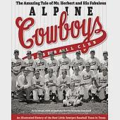 The Amazing Tale of Mr. Herbert and His Fabulous Alpine Cowboys Baseball Club: An Illustrated History of the Best Little Semipro