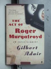 【書寶二手書T5/原文小說_OSQ】The Act of Roger Murgatroyd_Gilbert Adair