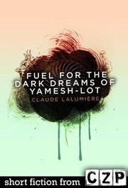 Fuel for the Dark Dreams of Yamesh-Lot