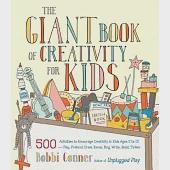 The Giant Book of Creativity for Kids: 500 Activities to Encourage Creativity in Kids Ages 2 to 12 - Play, Pretend, Draw, Dance,
