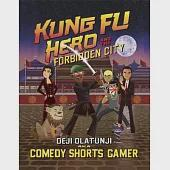 Kung Fu Hero and the Forbidden City: A Comedy Shorts Gamer Graphic Novel