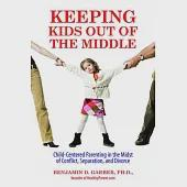 Keeping Kids Out of the Middle: Child-Centered Parenting in the Midst of Conflict, Separation, and Divorce