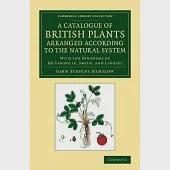A Catalogue of British Plants Arranged According to the Natural System: With the Synonyms of De Candolle, Smith, and Lindley