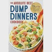 Dump Dinners: The Absolute Best Dump Dinners Cookbook With 75 Amazingly Easy Recipes for Your Favorite Comfort Foods