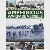 An Illustrated History of Amphibious Warfare Vessels: A Complete Guide to the Evolution and Development of Landing Ships and Lan