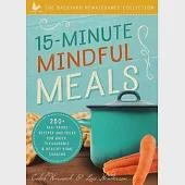 15-Minute Mindful Meals: 250+ Fail-Proof Recipes and Ideas for Quick, Pleasurable & Healthy Home Cooking