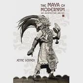 The Maya of Modernism: Art, Architecture, and Film