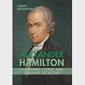 Alexander Hamilton: Founding Father and Treasury Secretary: Founding Father and Treasury Secretary