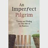 An Imperfect Pilgrim: Trauma and Healing on This Side of the Rainbow