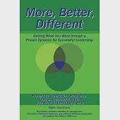 More, Better, Different: Getting What You Want Through a Proven Dynamic for Successful Leadership