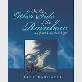 On the Other Side of the Rainbow: A Sojourn Toward the Light