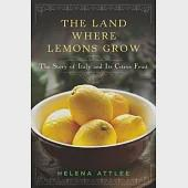 The Land Where Lemons Grow: The Story of Italy and Its Citrus Fruit