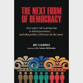 The Next Form of Democracy: How Expert Rule Is Giving Way to Shared Governance... and Why Politics Will Never Be the Same