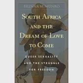South Africa and the Dream of Love to Come: Queer Sexuality and the Struggle for Freedom