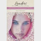 Leaders: Lessons from Women of Vision and Courage: Her Name is Woman Bible Study