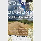 A Death on Diamond Mountain: A True Story of Obsession, Madness, and the Path to Enlightenment; Library Edition