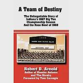 A Team of Destiny: The Unforgettable Story of Indiana's 1967 Big Ten Championship Season and the Rose Bowl of 1968