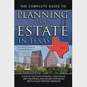 The Complete Guide to Planning Your Estate in Texas: A Step-by-Step Plan to Protect Your Assets, Limit Your Taxes, and Ensure Yo
