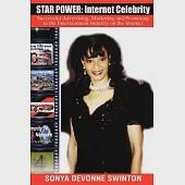 Star Power: Internet Celebrity : Successful Advertising, Marketing and Promoting to the Entertainment Industry on the Internet