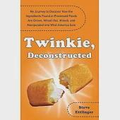 Twinkie, Deconstructed: My Journey to Discover How the Ingredients Found in Processed Foods Are Grown, Mined Yes, Mined. and Man