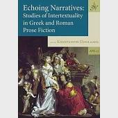 Echoing Narratives: Studies of Intertextuality in Greek and Roman Prose Fiction