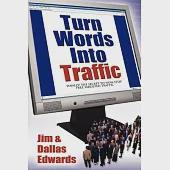 Turn Your Words into Traffic: Finally! the Secret to Non-stop Free Targeted Traffic