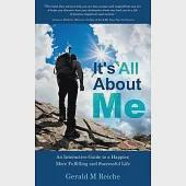It's All About Me: An Interactive Guide to a Happier, More Fulfilling and Successful Life