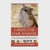 Caring for Your Hamster: How to Care for Your Hamster and Everything You Need to Know to Keep Them Well