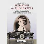 Beyond Barn Finds...The Baroness and the Mercedes: And 49 other Entertaining True Tales From the World of Rare and Exotic Car Co