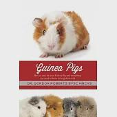 Guinea Pigs: How to Care for Your Guinea Pig and Everything You Need to Know to Keep Them Well