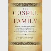 The Gospel of the Family: Going Beyond Cardinal Kasper's Proposal in the Debate on Marriage, Civil Re-Marriage and Communion in