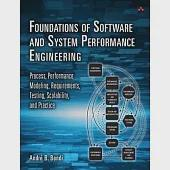 Foundations of Software and System Performance Engineering: Process, Performance Modeling, Requirements, Testing, Scalability, a