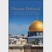 Dreams Deferred: A Concise Guide to the Israeli-Palestinian Conflict & the Movement to Boycott Israel