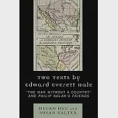 Two Texts by Edward Everett Hale: The Man Without a Country and Philip Nolan's Friends