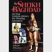 The Sheik of Baghdad: Tales of Celebrity and Terror from Pro Wrestling's General Adnan