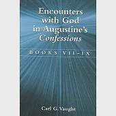 Encounters With God in Augustine's Confessions: Books VII - IX