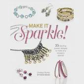 Make It Sparkle!: 25 Dazzling Jewelry Designs to Make Any Occasion Special