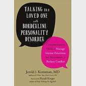 Talking to a Loved One With Borderline Personality Disorder: Communication Skills to Manage Intense Emotions, Set Boundaries, &