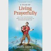 A Year of Living Prayerfully: How a Curious Traveler Met the Pope, Walked on Coals, Danced With Rabbis, and Revived His Prayer L
