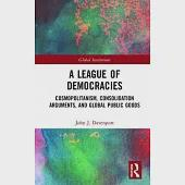 A League of Democracies: Cosmopolitanism, Consolidation Arguments, and Global Public Goods