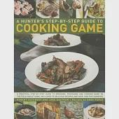 A Hunter's Step-by-Step Guide to Cooking Game: A Practical Step-by-step Guide to Dressing, Preparing and Cooking Game, in the Fi