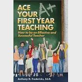Ace Your First Year Teaching: How to Be an Effective and Successful Teacher